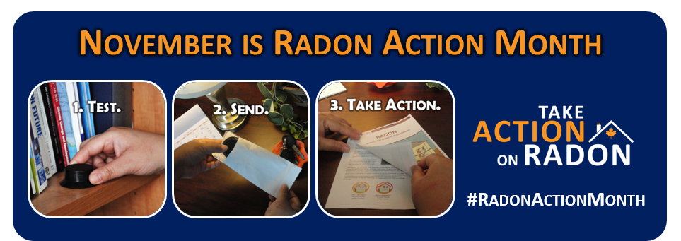 Take action on radon Canada - November 2015. Test Your home for Radon Gas.